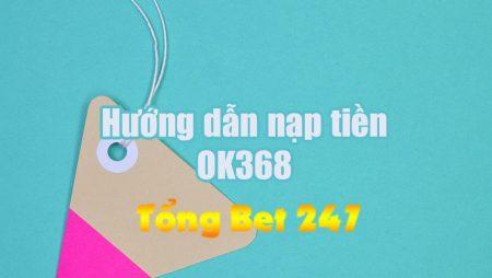 Hướng dẫn nạp tiền lô đề online OK368